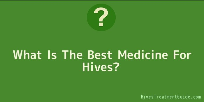 What Is The Best Medicine For Hives