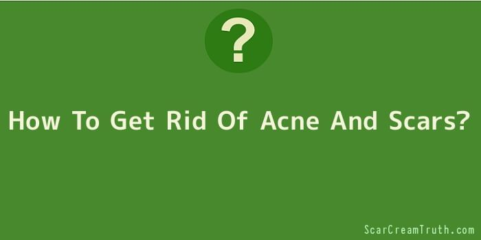 How To Get Rid Of Acne And Scars