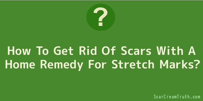 How To Get Rid Of Scars With A Home Remedy For Stretch Marks