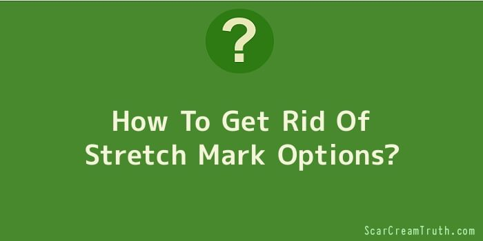 How To Get Rid Of Stretch Mark Options