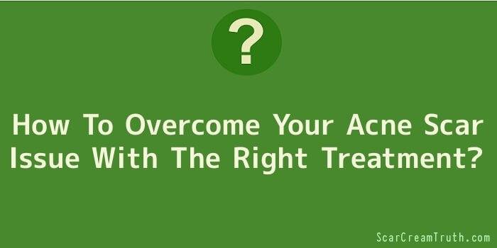 How To Overcome Your Acne Scar Issue With The Right Treatment