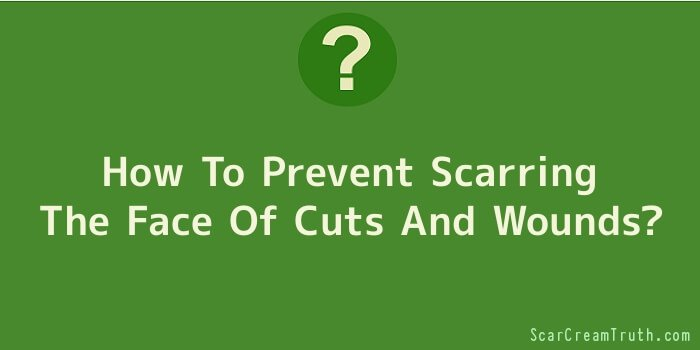 How To Prevent Scarring The Face Of Cuts And Wounds