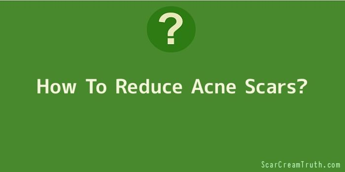 How To Reduce Acne Scars