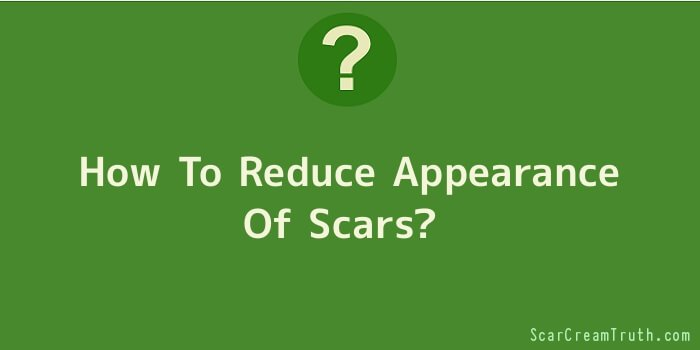How To Reduce Appearance Of Scars