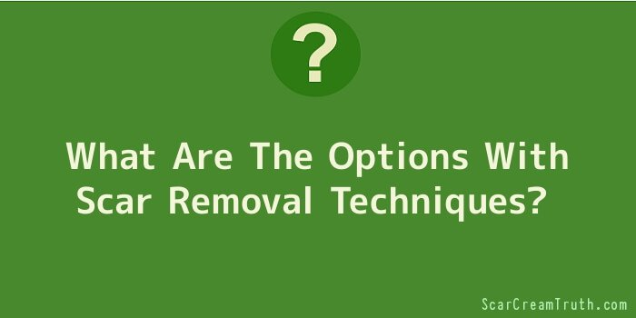 What Are The Options With Scar Removal Techniques